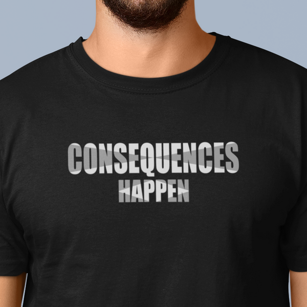 Consequences happen t-shirt