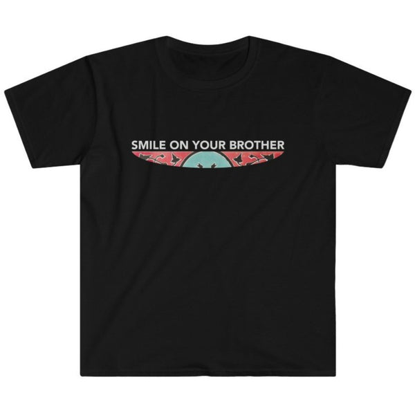 Smile on Your Brother unisex t-shirt
