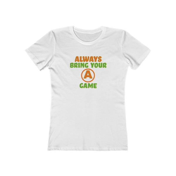 Always Bring Your A Game - Women's T-Shirt