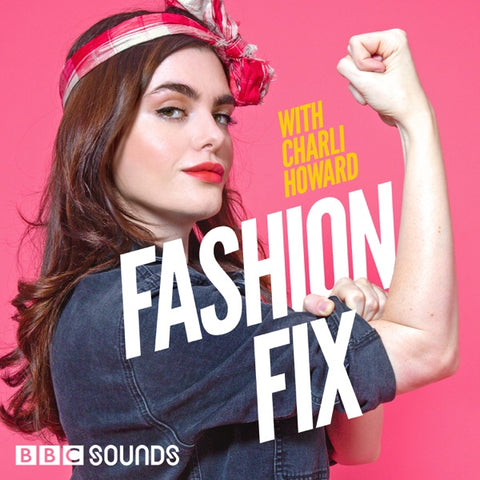 Fashion Fix Podcast with Charli Howard BBC Sounds