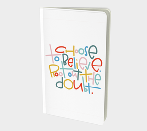 Choose to Believe Small 5x8 Notebook
