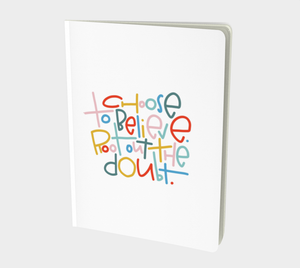 Choose to Believe Large 7x10 Notebook