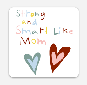 Strong & Smart Like Mom 3x3 inch Laminated Sticker (free US shipping)