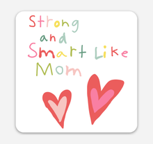 Load image into Gallery viewer, Strong & Smart Like Mom 3x3 inch Laminated Sticker (free US shipping)