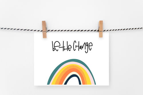 Be The Change | Printable Art Print | Digital Download