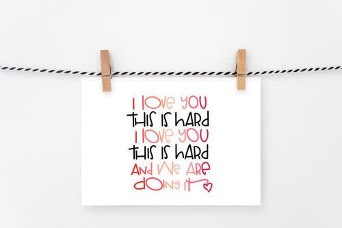 This is Hard/I Love You | Printable Art Print | Digital Download