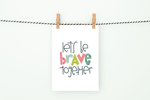 Let's Be Brave Together | Printable Art Print | Digital Download