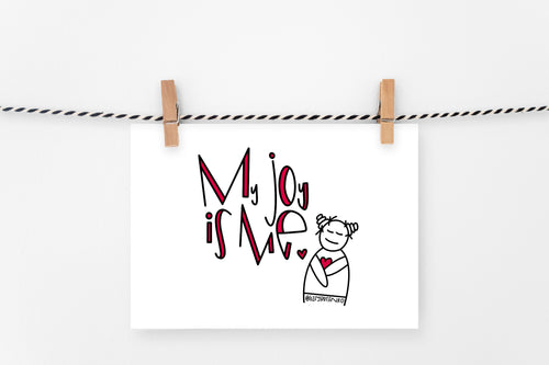 My Joy is Me | Printable Art Print | Digital Download