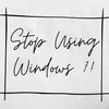 Stop Using Windows 7!