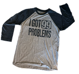 I Got 99 Problems Baseball T