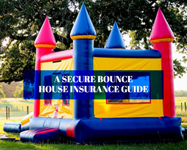 A SECURE BOUNCE HOUSE INSURANCE GUIDE