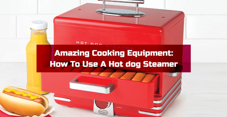 Amazing Cooking Equipment: How To Use A Hot dog Steamer