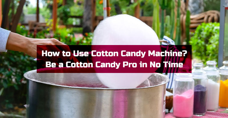 How to Use Cotton Candy Machine? Be a Cotton Candy Pro in No Time