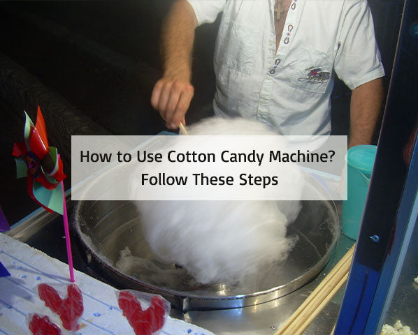 How to Use Cotton Candy Machine?