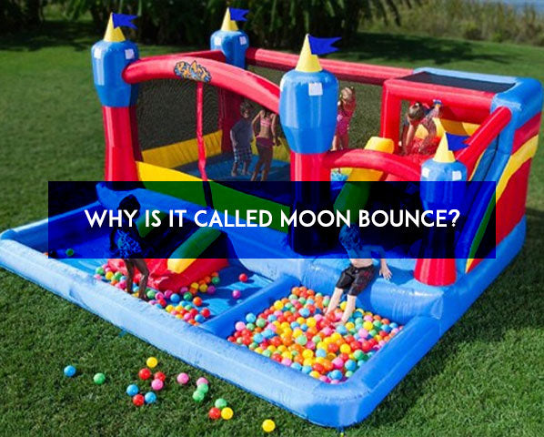 WHY IS IT CALLED MOON BOUNCE?