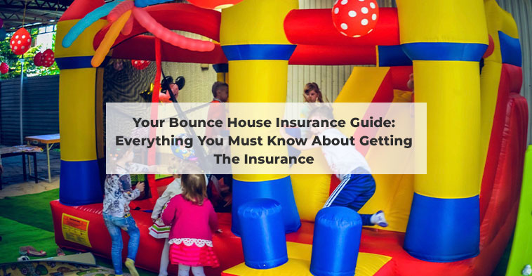 Your Bounce House Insurance Guide: Everything You Must Know About Getting The Insurance