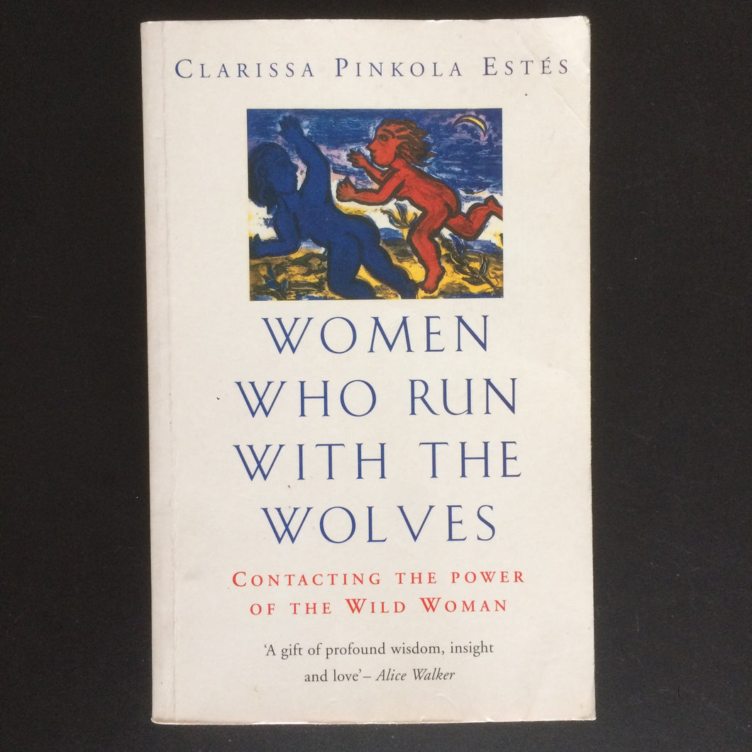 Clarissa Pinkola Estes - Women Who Run With The Wolves