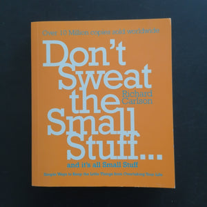 Richard Carlson- Don't Sweat the Small Stuff and it's all Small Stuff