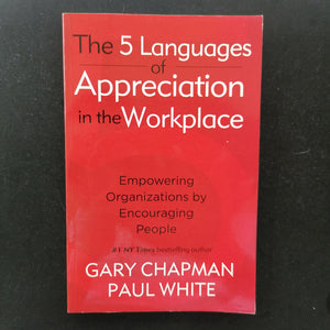 Gary Chapman - The Five Languages of Appreciation in the Workplace