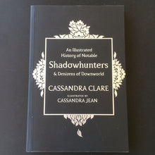 Load image into Gallery viewer, Cassandra Clare - An Illustrated History of Notable Shadowhunters & Denizens of Downworld