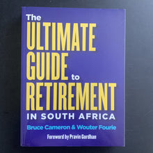 Load image into Gallery viewer, Bruce Cameron & Wouter Fourie - The Ultimate Guide to Retirement in South Africa