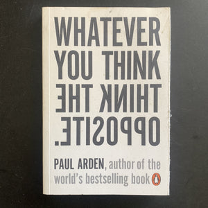 Paul Arden - Whatever you think, think the opposite