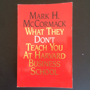 Mark H. McCormack - What They Don't Teach You At Harvard Business School