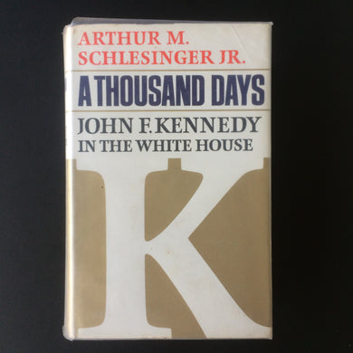 Arthur M Schlesinger Jr - A Thousand Days: John F Kennedy in the White House
