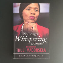 Load image into Gallery viewer, Thandeka Gqubule - No Longer Whispering to Power: The Story of Thuli Madonsela