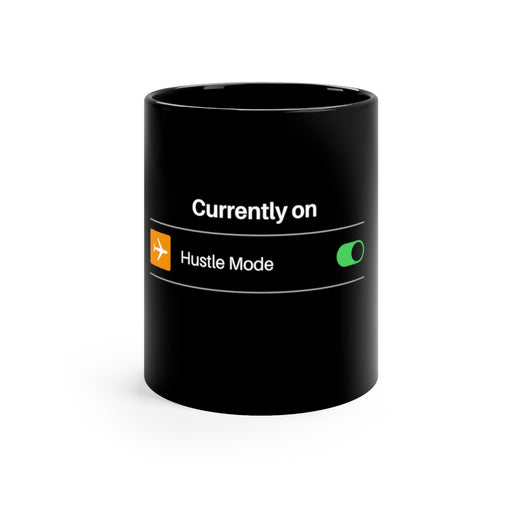Hustle Mode ON Black mug 11oz
