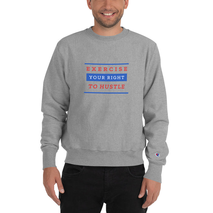 Exercise Your Right To Hustle Champion Sweatshirt