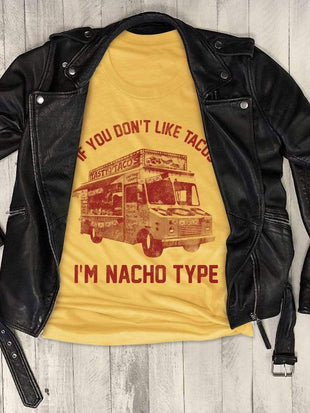 If You Don't Like Tacos I'm Nacho Type T-shirt