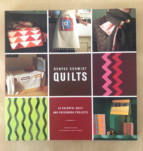 Denyse Schmidt Quilts : 30 Colorful Quilt and Patchwork Projects [USED]