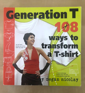 Generation T: 108 Ways to Transform a T-Shirt [USED]