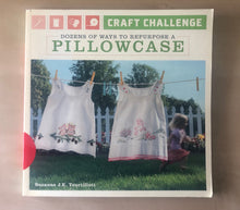 Load image into Gallery viewer, Craft Challenge: Dozens of Ways To Repurpose A Pillowcase [USED]