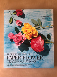 The Exquisite Book of Paper Flower Transformations [USED]