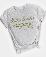 Load image into Gallery viewer, Love Them Anyway Tee