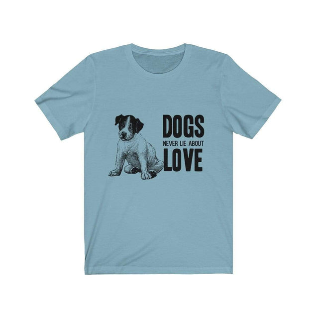 Dogs never lie about love Unisex T-Shirt Baby Blue / S  - VPI Shop