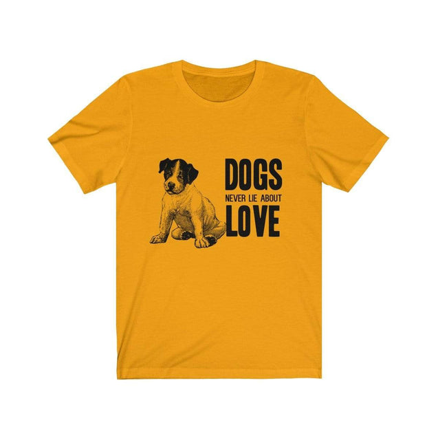 Dogs never lie about love Unisex T-Shirt Gold / S  - VPI Shop