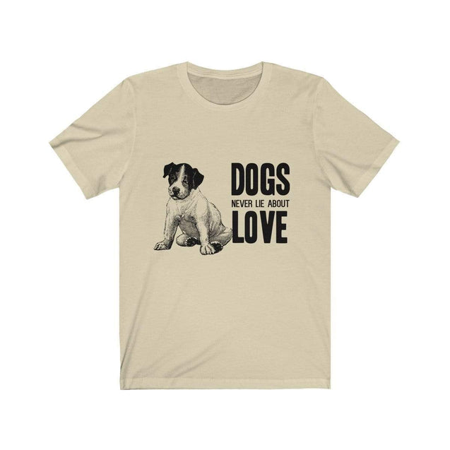 Dogs never lie about love Unisex T-Shirt Natural / L  - VPI Shop
