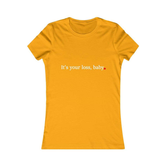 It's your loss baby black Women's Favorite Tee Gold / S  - VPI Shop
