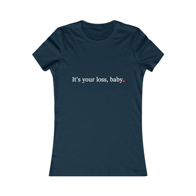 It's your loss baby black Women's Favorite Tee Navy / S  - VPI Shop