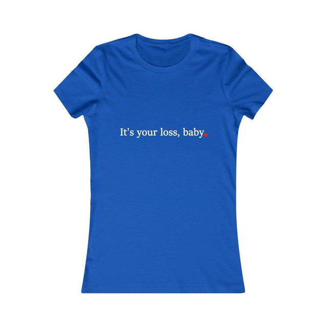 It's your loss baby black Women's Favorite Tee True Royal / S  - VPI Shop