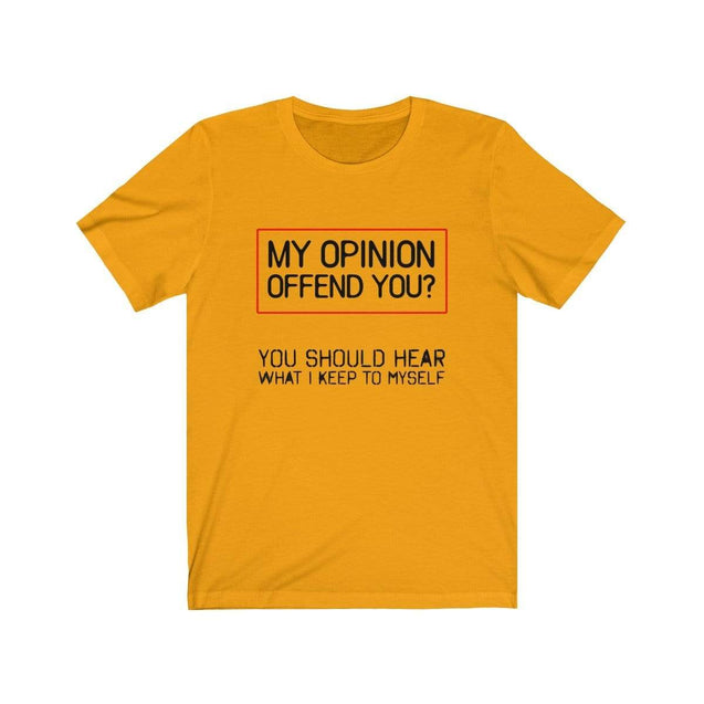 My Opinion T-Shirt Gold / S  - VPI Shop