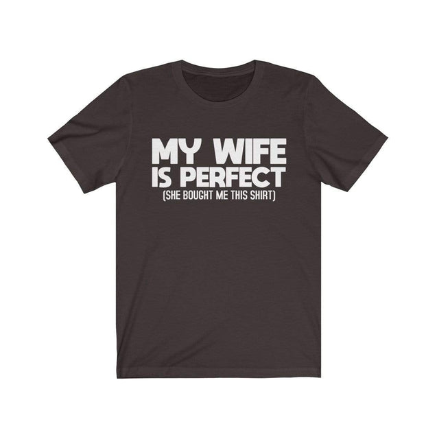 My wife is perfect T-Shirt Chocolate/Brown / S  - VPI Shop