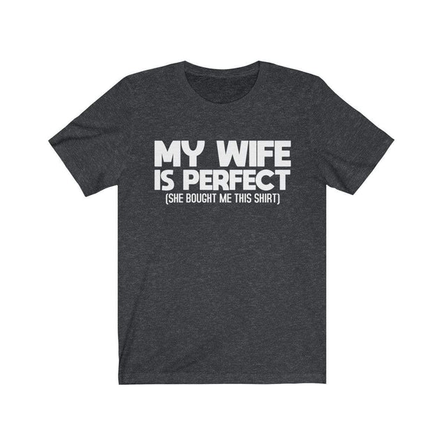 My wife is perfect T-Shirt Dark Grey Heather / S  - VPI Shop