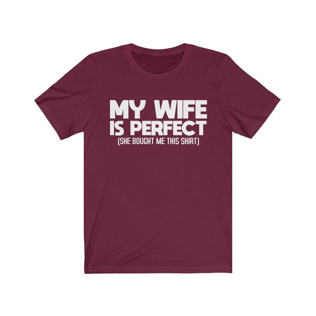 My wife is perfect T-Shirt Maroon / L  - VPI Shop