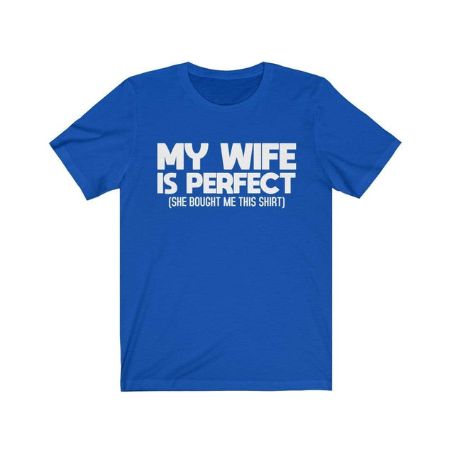 My wife is perfect T-Shirt True Royal / S  - VPI Shop