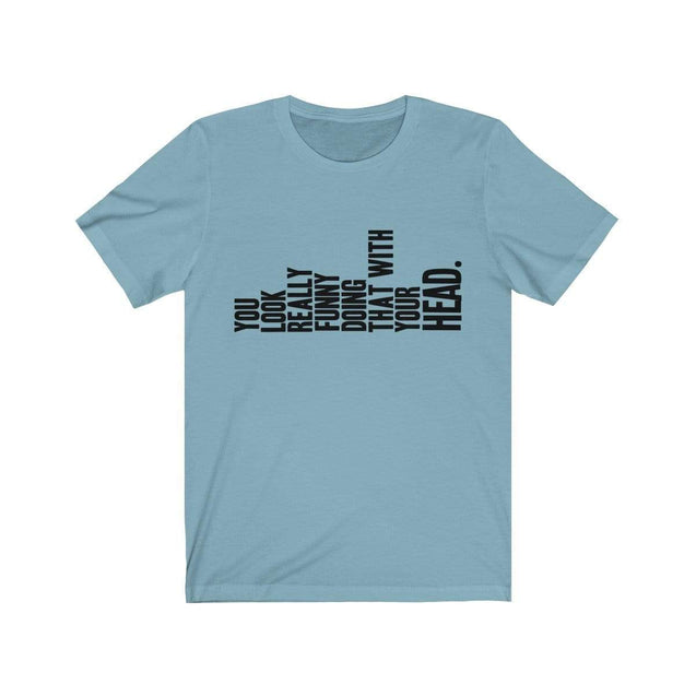 You Look Funny T-Shirt Baby Blue / S  - VPI Shop