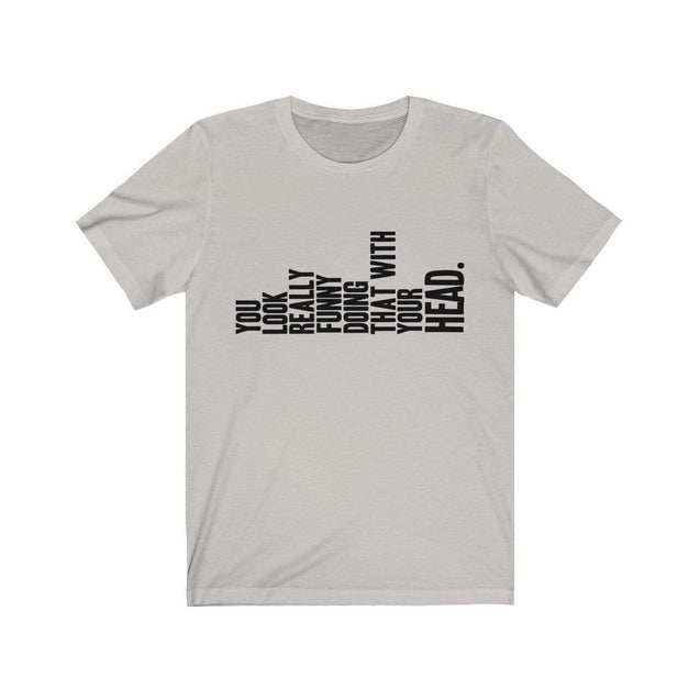 You Look Funny T-Shirt Silver / S  - VPI Shop
